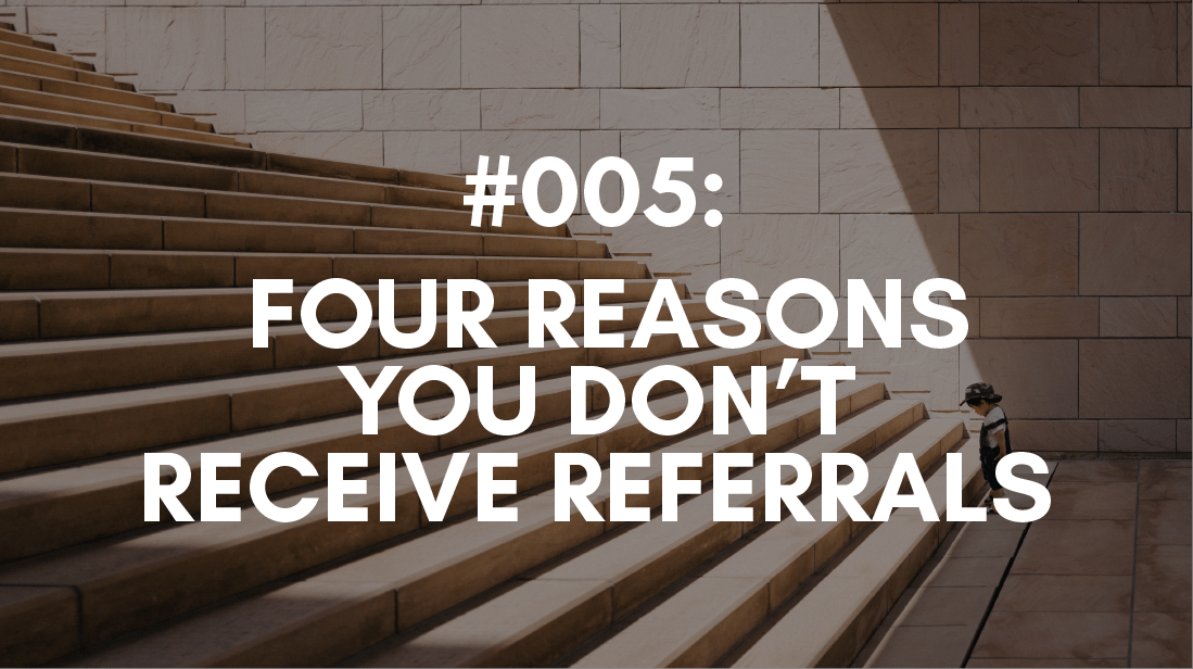 Why you don't receive referrals and what to do about it