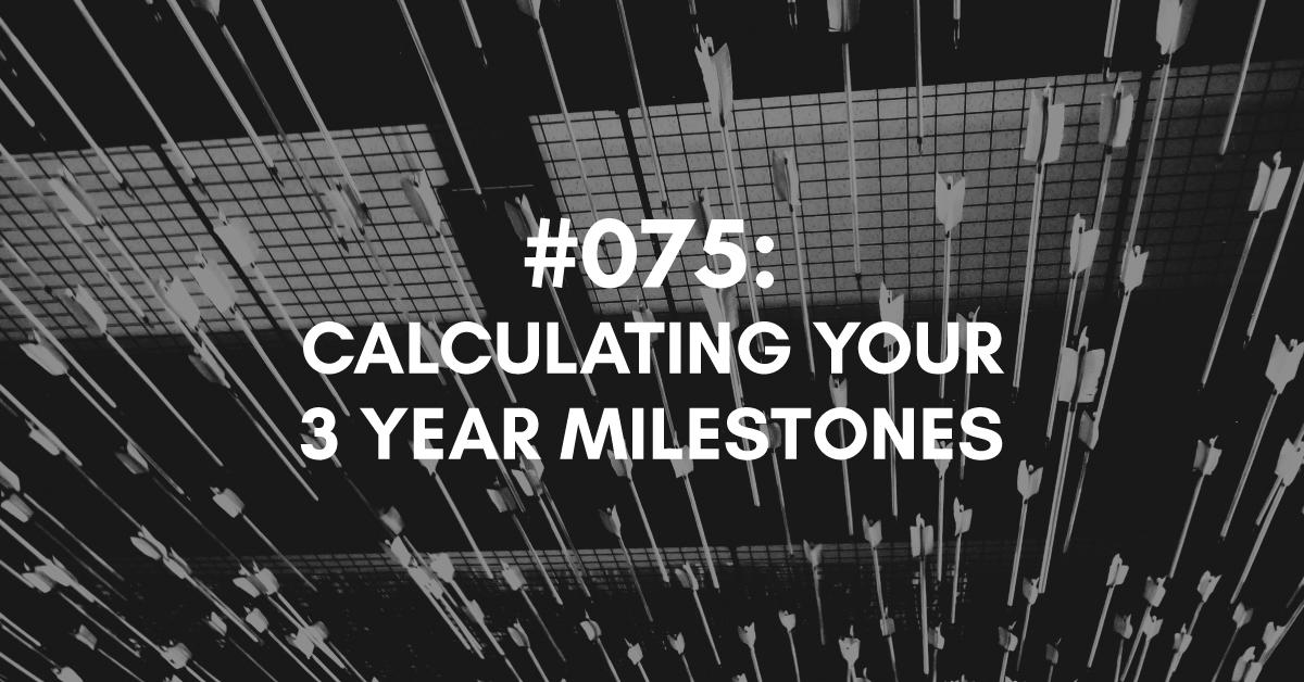 3 Year Milestones - Reverse Goal Setting Process