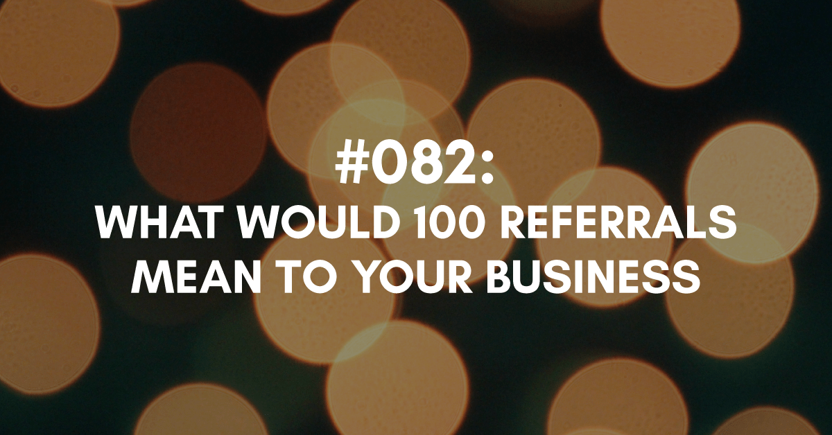 What Would 100 Referrals Mean for Your Business