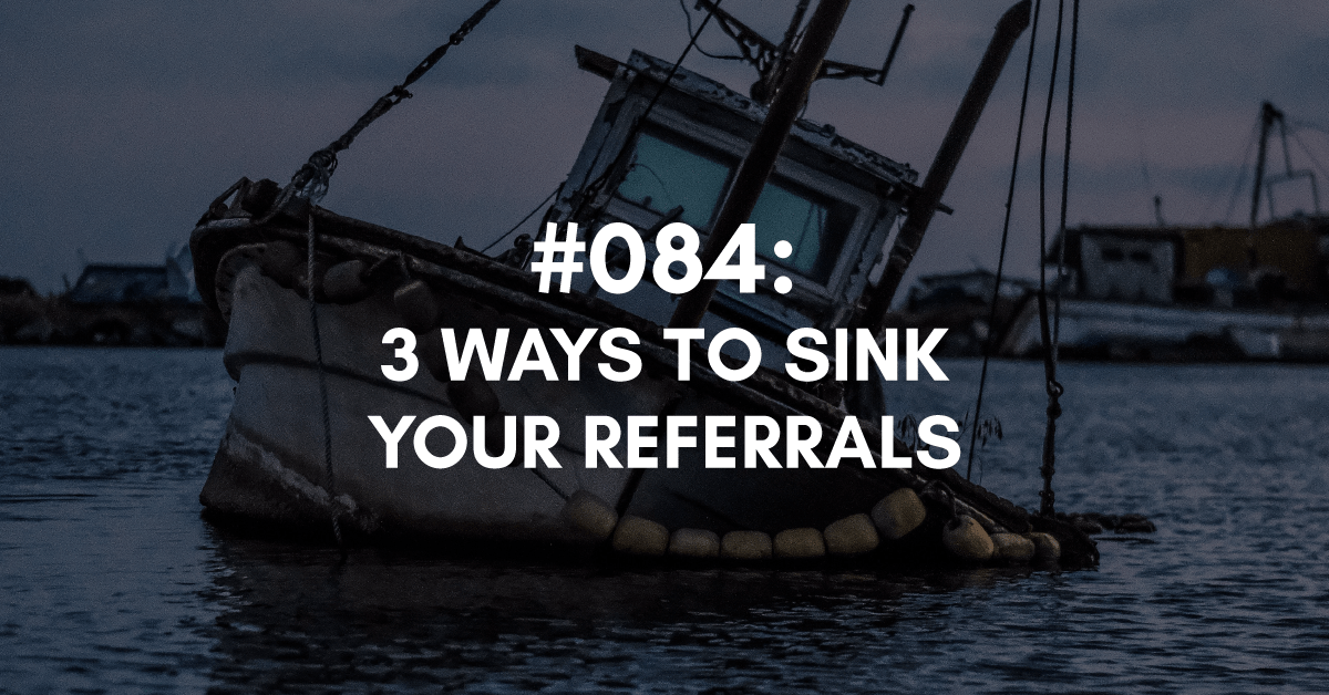 3 Ways to Sink Your Referrals