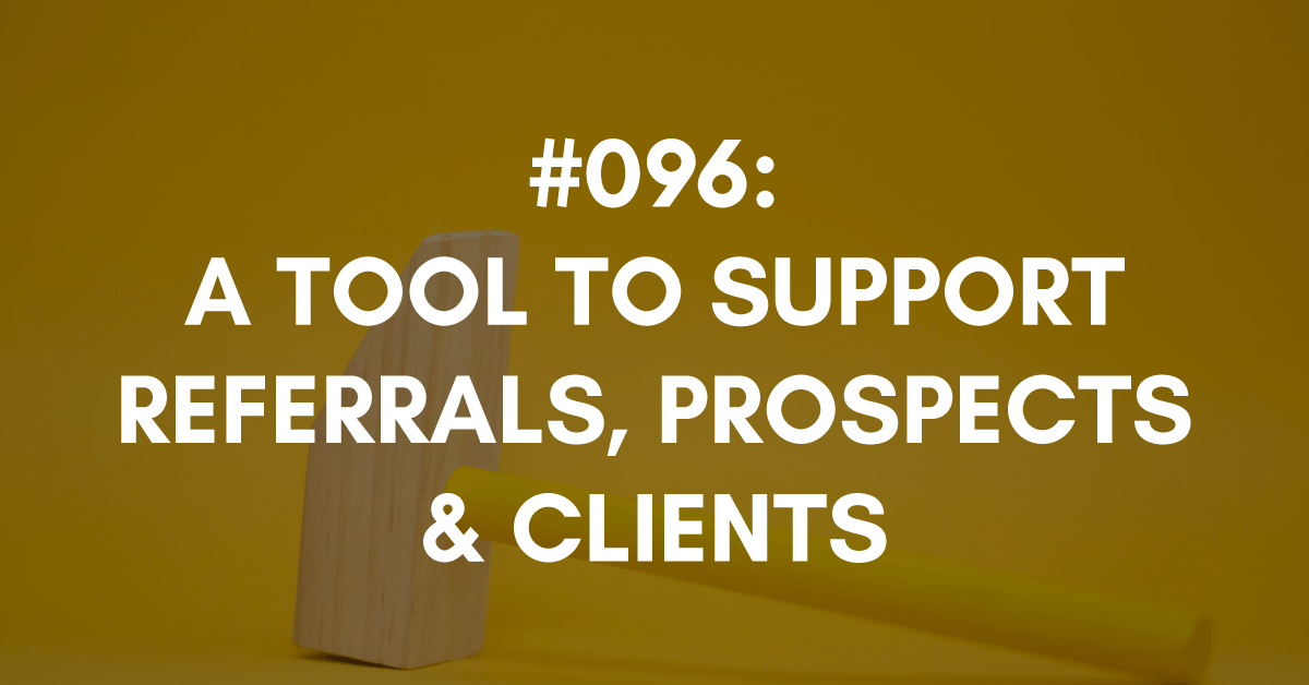 Tool to support referrals, prospects and clients