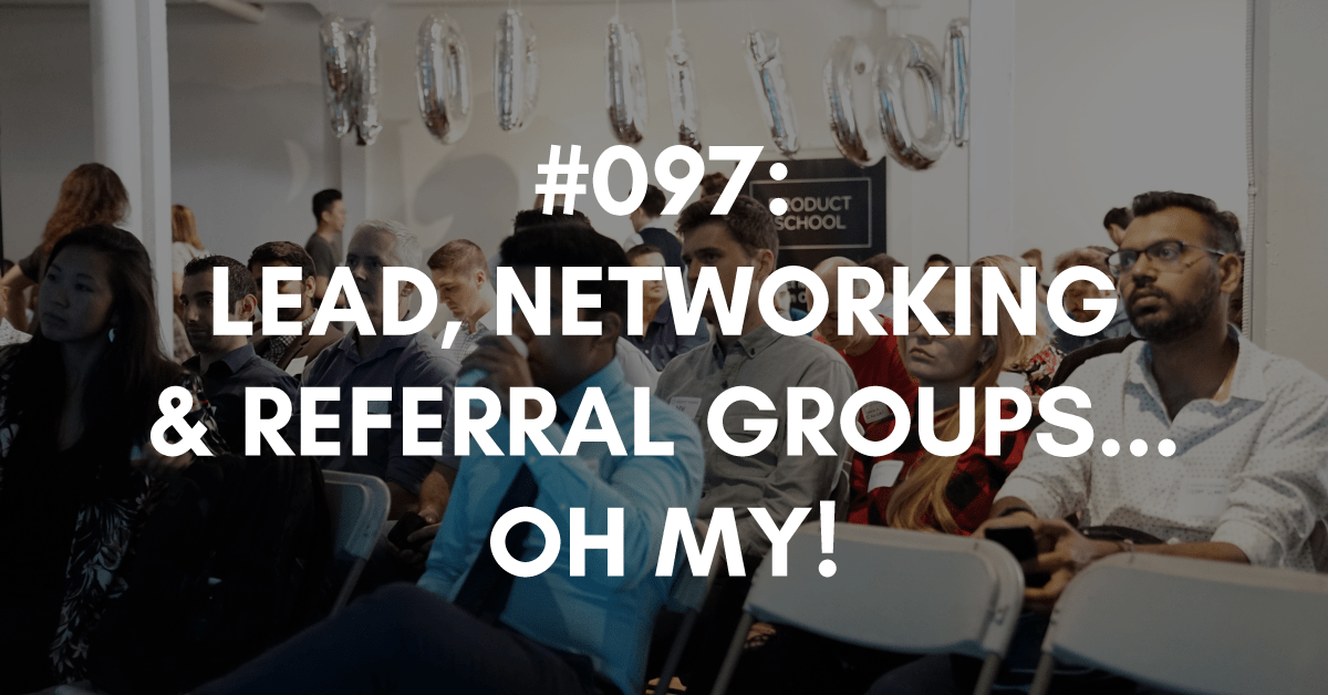 Lead, networking, referral groups... oh my!