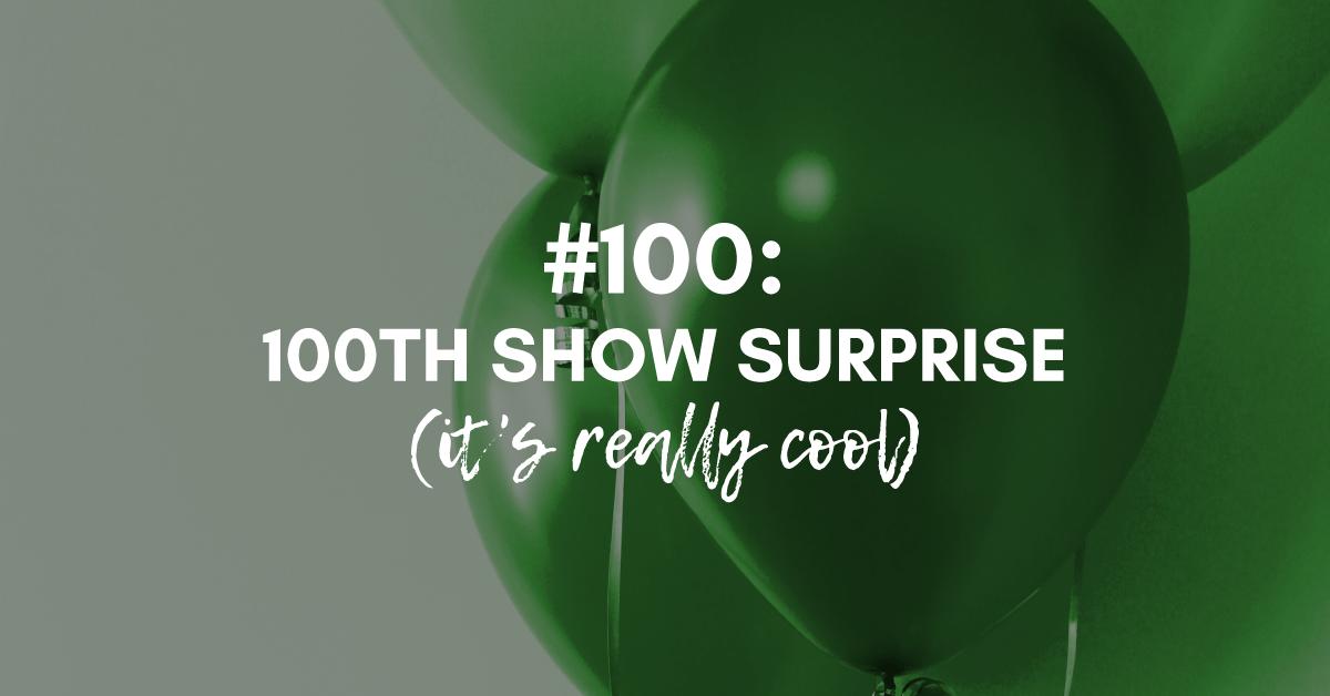 Our 100th Episode Surprise