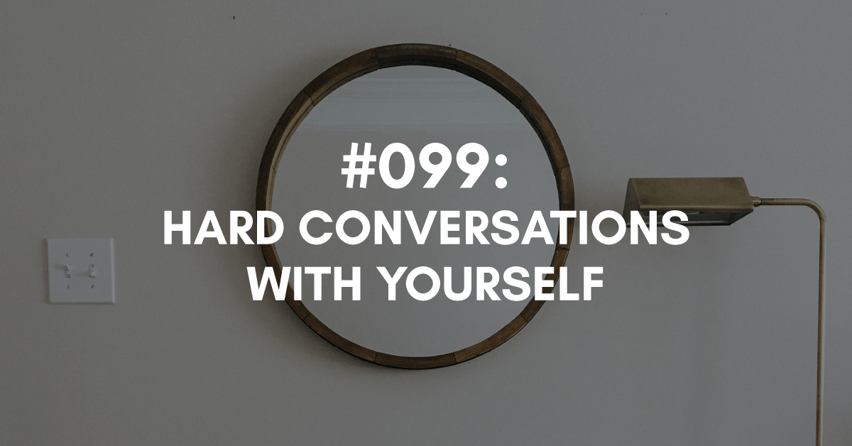 Hard Business Conversations With Yourself